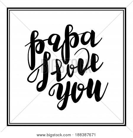 Greeting dad. Happy fathers day papa love you. Vector hand drawn calligraphy lettering type. Cute comic text font label invitation. Cute celebration retro poster card for daddy. Mans holiday in june.