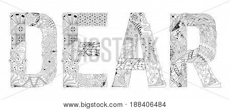 Hand-painted art design. Adult anti-stress coloring page. Black and white hand drawn illustration word DEAR for coloring book for anti stress T - shirt design tattoo and other decorations