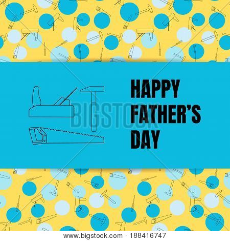 father's day, vector illustration, line tools, planer, hammer, saw yellow and blue