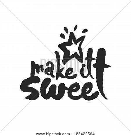 Make It Sweet. Hand written phrase in calligraphic style. Black on white background. Clipping paths included.