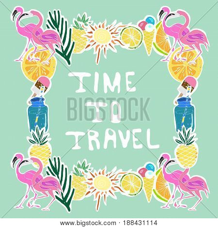Tropical Travelling ObjectsSquare Frame. Travel and Recreation Time Concept. Hand Drawn Vector illustration. Hand Written Words Time To Travel.