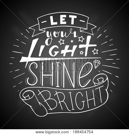 Let your light shine bright. Hand drawn quote lettering in circle. Vector illustration. Poster, banner, card, badge, label, postcard, t-shirt design. Hand written Calligraphy on a chalkboard. Feminist typography.