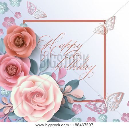 Happy birthday card with paper flowers. Illustration can be used in the newsletter, brochures, postcards, tickets, advertisements, banners. Congratulations on holiday. Template Vector.