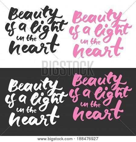 beauty is a light in the heart. Modern calligraphic style. Hand lettering and custom typography for your designs: t-shirts, bags, for posters, invitations, cards, etc.
