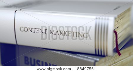Content Marketing Concept. Book Title. Stack of Books Closeup and one with Title - Content Marketing. Blurred Image with Selective focus. 3D Illustration.