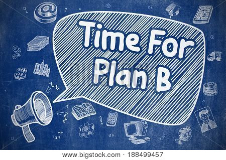 Business Concept. Megaphone with Phrase Time For Plan B. Cartoon Illustration on Blue Chalkboard. Time For Plan B on Speech Bubble. Cartoon Illustration of Screaming Megaphone. Advertising Concept.