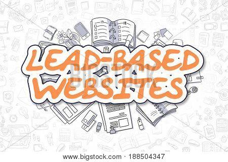 Lead-Based Websites - Hand Drawn Business Illustration with Business Doodles. Orange Inscription - Lead-Based Websites - Cartoon Business Concept.