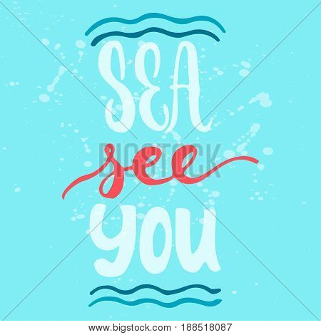 Sea see you - hand drawn lettering quote colorful fun brush ink inscription for photo overlays, greeting card or t-shirt print, poster design