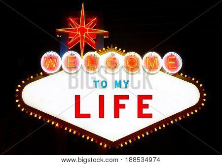 Welcome to my life (like Las Vegas sign)