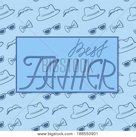 Best Father hand lettering. Hat, glasses and mustache seamless pattern. Dad's Day background