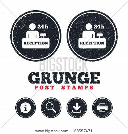 Grunge post stamps. Reception sign icon. 24 hours Hotel registration table with administrator symbol. Information, download and printer signs. Aged texture web buttons. Vector