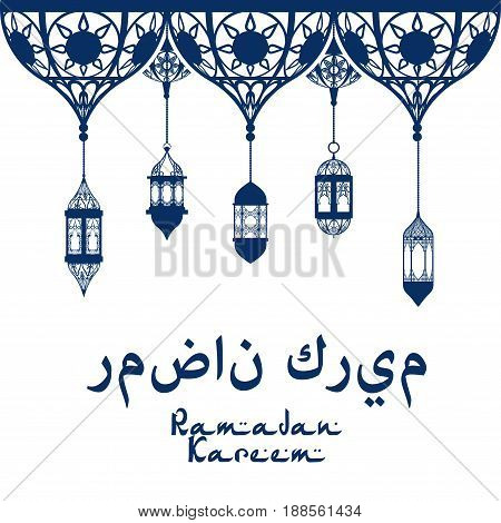 Ramadan Kareem greeting card design of Arabian blue ornament with ornate mosque lanterns and Arabic text calligraphy. Vector design template for Muslim religious Ramadan holiday celebration