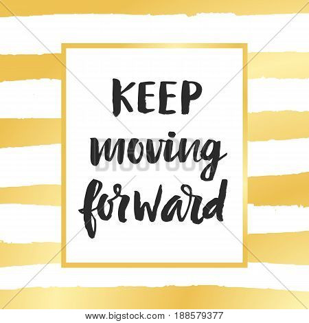 Keep Moving Forward. Modern calligraphy, vector illustration