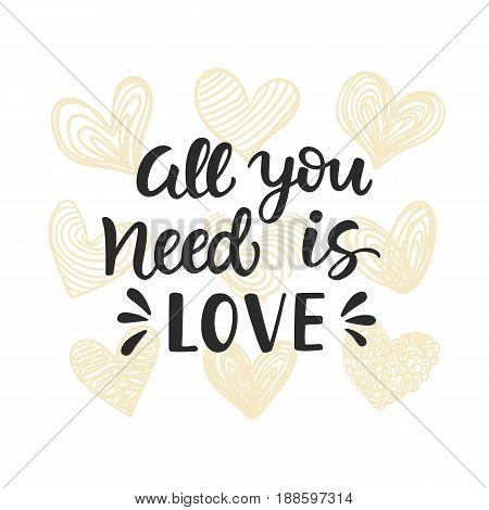 All You Need is Love Valentines day card with hand drawn brush lettering, isolated on white. Vector modern calligraphy in retro style