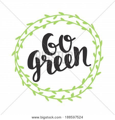 Go Green badge, trendy brush lettering, inspirational phrase. Vegetarian concept. Vector calligraphy for vegan shop, cafe, restaurant menu, labels, stickers, banners, logos. Modern typography