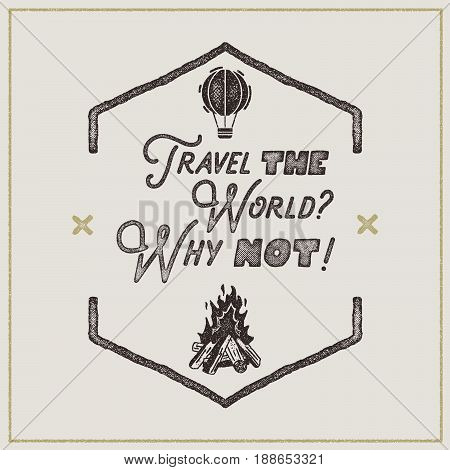 Wanderlust retro poster. Sign - Travel the World Why not Vintage typography label in retro rough style. Perfect for t-shirt, camper mugs and other brand identity. Stock Vector.