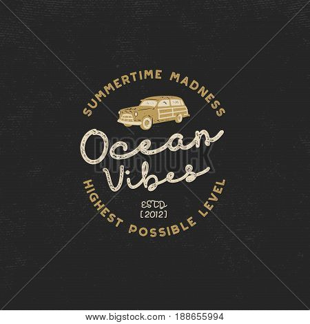 Vintage hand drawn label design. Ocean vibes sign with old retro style surf car. Hipster tee apparel template for t shirt prints, mugs, other brand identity. Isolated on dark. Stock vector poster.