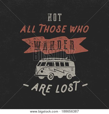 Vintage hand drawn inspirational label, poster template. Old style van and typography elements. Good for t shirts, apparel, travel mugs. Retro hipster design. Wanderlust theme. Stock vector isolated