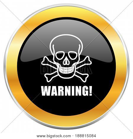 Warning skull black web icon with golden border isolated on white background. Round glossy button.
