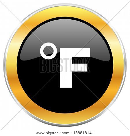 Fahrenheit black web icon with golden border isolated on white background. Round glossy button.
