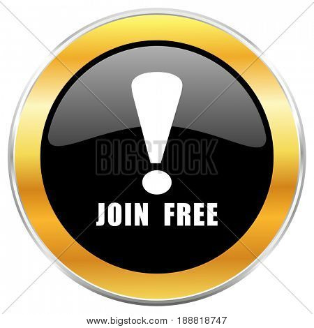 Join free black web icon with golden border isolated on white background. Round glossy button.