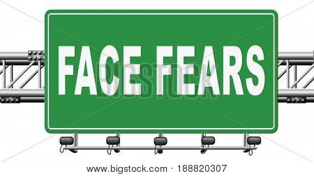Confront your worst fears be confident and be fearless have courage and bravery and face your fear., 3D, illustration