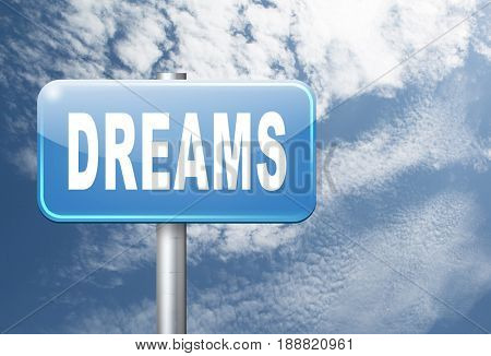 dreams realize and make your dream come true be successful and accomplish your goals road sign billboard. , 3D, illustration