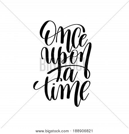 once upon a time black and white hand lettering inscription, positive quote to girls princess party, calligraphy vector illustration