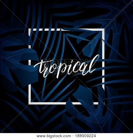 Tropical palm leaves background. Vector exotic jungle view with leaves and tropical handlettering.