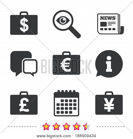 Businessman case icons. Cash money diplomat signs. Dollar, euro and pound symbols. Newspaper, information and calendar icons. Investigate magnifier, chat symbol. Vector