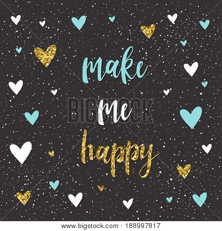 Make Me Happy Quote. Handwritten Lettering And Handmade Heart Isolated On Black.