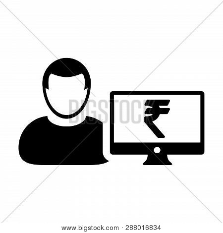 Bank Icon Vector Male User Person Profile Avatar With Computer Monitor And Rupee Sign Currency Money