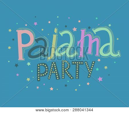 Pajama Party. Hand Drawn Lettering. Typography Poster With Hand Drawn Elements. Concept Design For T