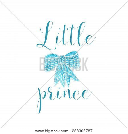 Nursery Baby Print Little Prince With Watercolor Bow From Ribbon Graphic For Typography