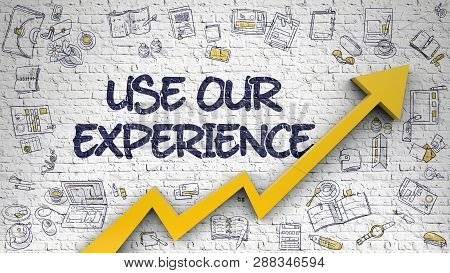Use Our Experience Drawn On White Wall. 3d.