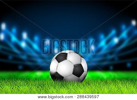 Realistic 3d Soccer Ball On The Grass Football Field With Bright Stadium Lights. Football Arena. Vec