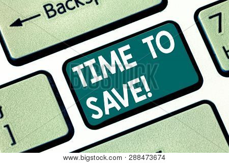 Conceptual Hand Writing Showing Time To Save. Business Photo Text Start Saving Money For The Future