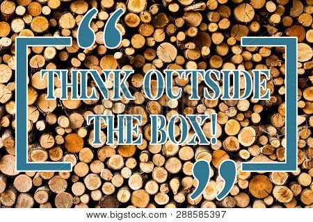 Writing Note Showing Think Outside The Box. Business Photo Showcasing Thinking Of New And Creative S