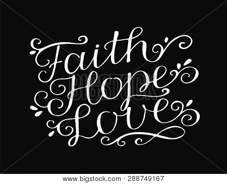 Hand Lettering With Bible Verse Faith, Hope And Love On Black Background.
