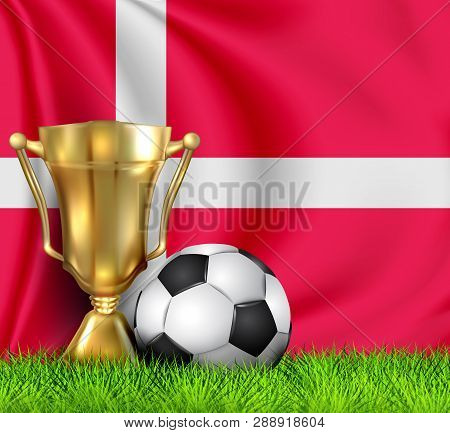 Golden Realistic Winner Trophy Cup And Soccer Ball Isolated On National Denmark Flag. National Team