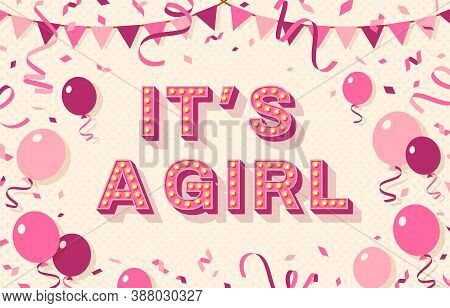 Its A Girl, Baby Shower Poster, Invitation Or Banner With Pink Typography Design, Balloons And Bunti