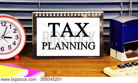 Tax Planning-text Label On The Calendar. Financial Expenses For Payment Of Required Fees, Duties, An