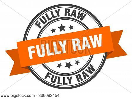 Fully Raw Label Sign. Round Stamp. Band. Ribbon