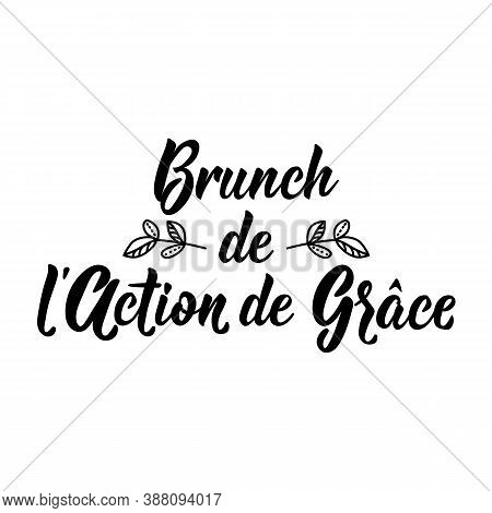Translation From French - Thanksgiving Brunch. Lettering. Element For Flyers, Banner And Posters. Mo