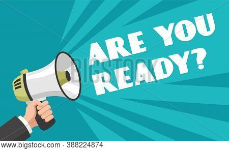 Hand With Megaphone. Are You Ready Text Advertising Poster To Attract Customers Attention, Speak Lou