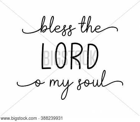 Bless The Lord O My Soul. Christian, Bible, Religious Script Phrase. Lettering Typography Poster, Ba