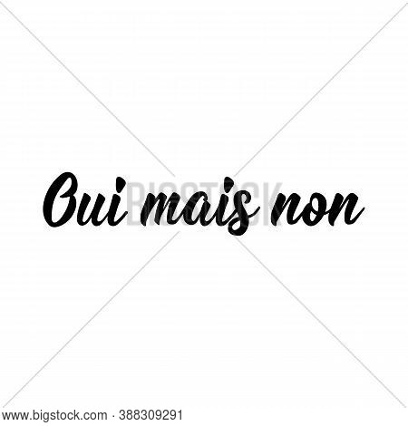 Oui Mais Non. French Lettering. Translation From French - Yes But No. Element For Flyers, Banner And
