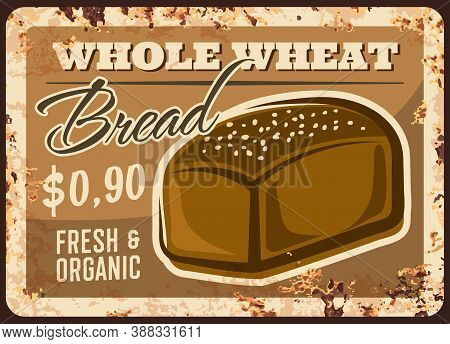 Bakery Bread Metal Rusty Plate Wheat Loaf Price, Vector Vintage Poster. Bakery Shop Menu, Whole Whea