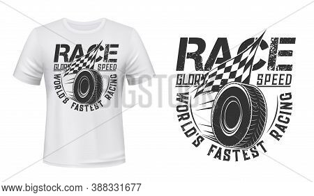 Rolling Wheel And Racing Flag T-shirt Vector Print. Car Spare Tire Rolling On Speed, Flaring Checker