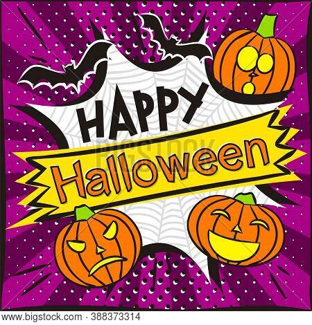Happy Halloween Bright Violet Banner In Popart Style. Explosion, Spider Web, Curved Pumpkins And Bat